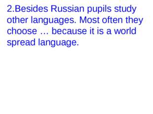 2.Besides Russian pupils study other languages. Most often they choose … beca