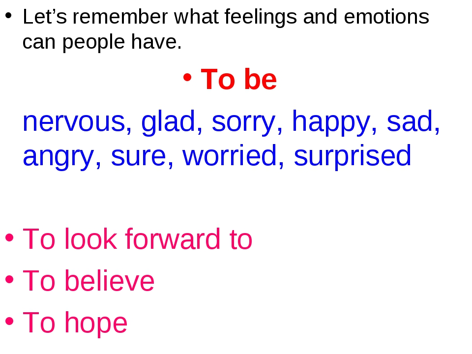 Let's remember what feelings and emotions can people have. To be 	nervous, gl...