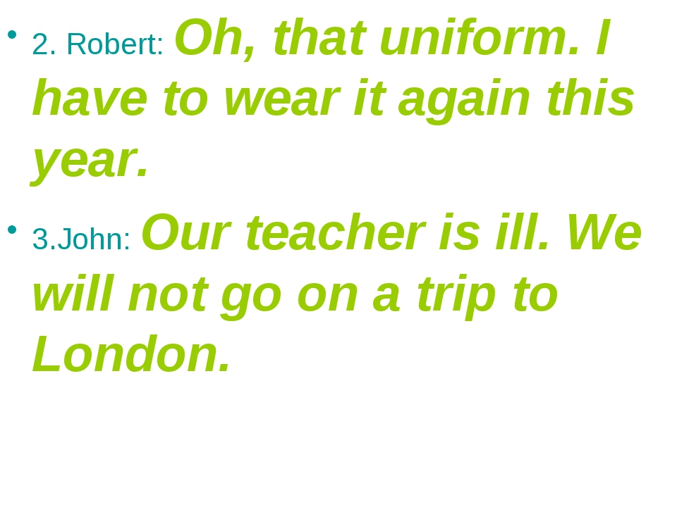 2. Robert: Oh, that uniform. I have to wear it again this year. 3.John: Our t...