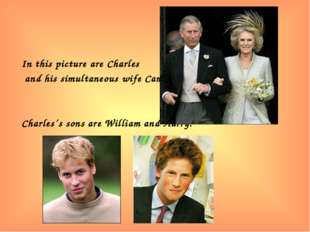 In this picture are Charles and his simultaneous wife Camilla: Charles´s sons