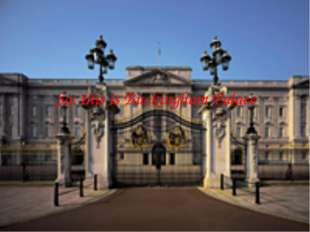 So, this is Buckingham Palace