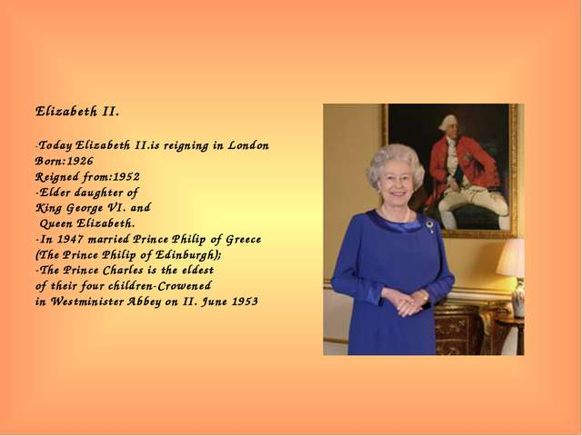 Elizabeth II. -Today Elizabeth II.is reigning in London Born:1926 Reigned fro...