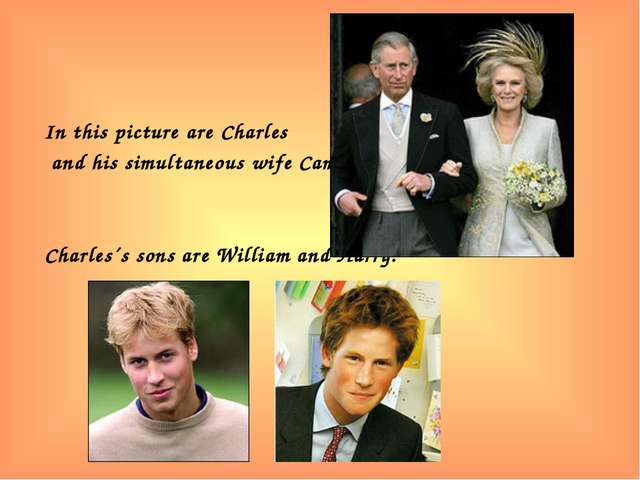 In this picture are Charles and his simultaneous wife Camilla: Charles´s sons...