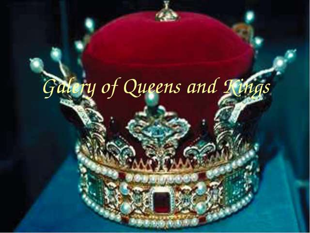 Galery of Queens and Kings