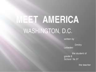 MEET AMERICA WASHINGTON, D.C. written by Dmitry Lebedev the student of grade