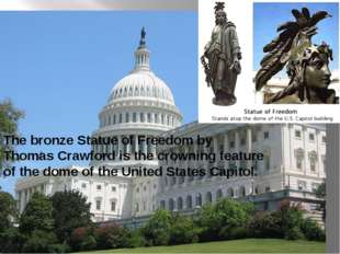 The bronze Statue of Freedom by Thomas Crawford is the crowning feature of t