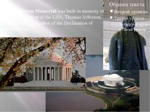 The Jefferson Memorial was built in memory of the third President of the USA