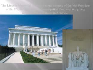 The Lincoln Memorial is devoted to the memory of the 16th President of the U