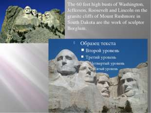 The 60 feet high busts of Washington, Jefferson, Roosevelt and Lincoln on th