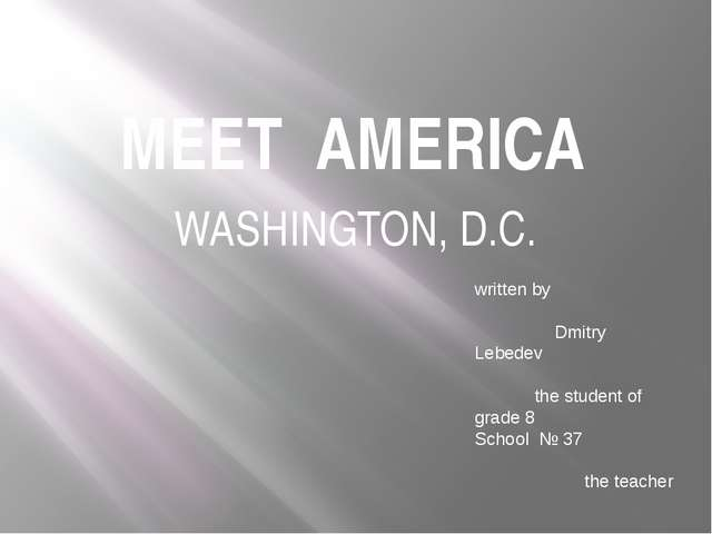 MEET AMERICA WASHINGTON, D.C. written by Dmitry Lebedev the student of grade...