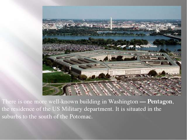 There is one more well-known building in Washington — Pentagon, the residenc...