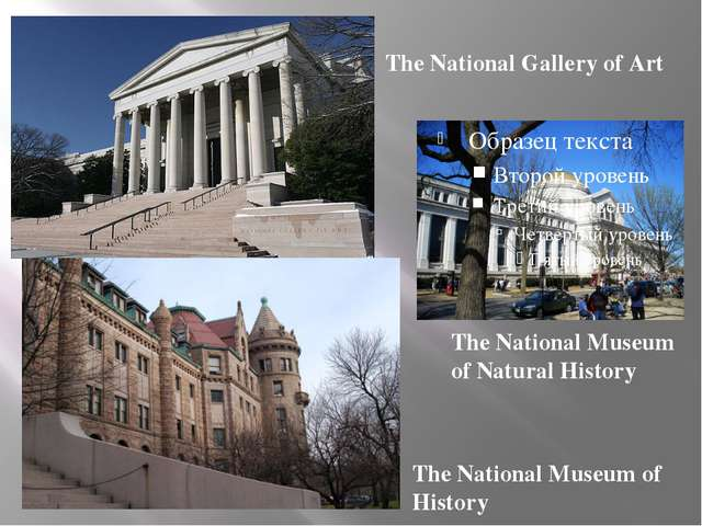 The National Museum of History The National Gallery of Art The National Muse...