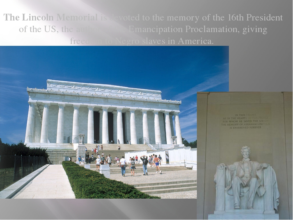 The Lincoln Memorial is devoted to the memory of the 16th President of the U...