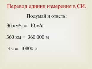 Перевод единиц измерения в СИ. Подумай и ответь: 36 км/ч = 360 км = 3 ч = 10