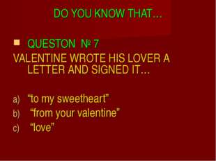 DO YOU KNOW THAT… QUESTON № 7 VALENTINE WROTE HIS LOVER A LETTER AND SIGNED I