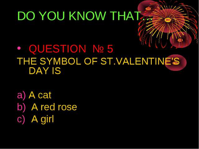 DO YOU KNOW THAT… QUESTION № 5 THE SYMBOL OF ST.VALENTINE'S DAY IS A cat A re...
