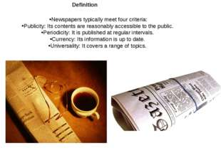 Definition Newspapers typically meet four criteria: Publicity: Its contents a