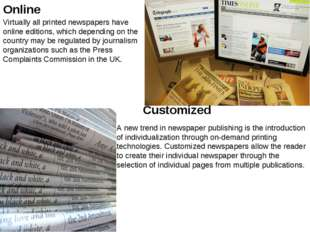 Online Virtually all printed newspapers have online editions, which depending