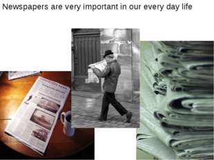 Newspapers are very important in our every day life