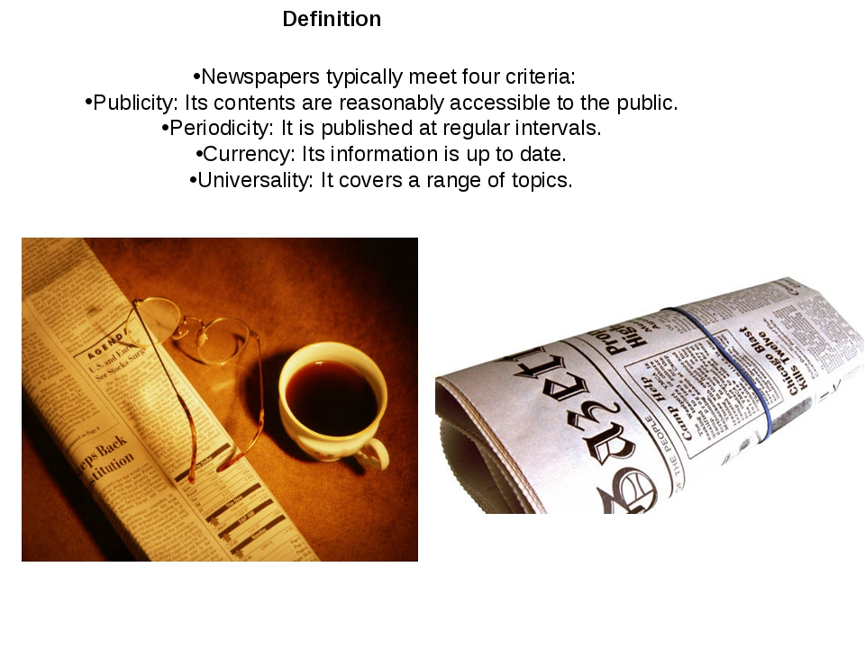 Definition Newspapers typically meet four criteria: Publicity: Its contents a...