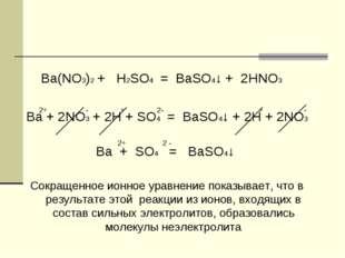 Ba(NO3)2 + H2SO4 = BaSO4↓ + 2HNO3 2+ - + 2- + - Ba + 2NO3 + 2H + SO4 = BaSO4
