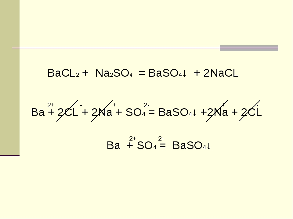 BaCL2 + Na2SO4 = BaSO4↓ + 2NaCL 2+ - + 2- + - Ba + 2CL + 2Na + SO4 = BaSO4↓...