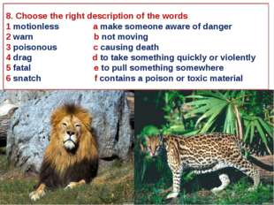 8. Choose the right description of the words 1 motionless a make someone awar