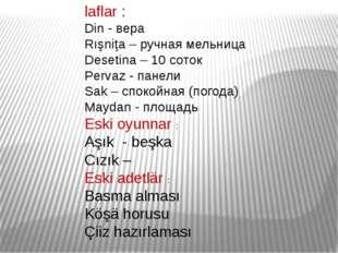 laflar : Din - вера Rışniţa – ручная мельница Desetina – 10 соток Pervaz - па