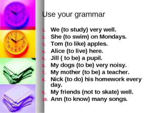 Use your grammar We (to study) very well. She (to swim) on Mondays. Tom (to l
