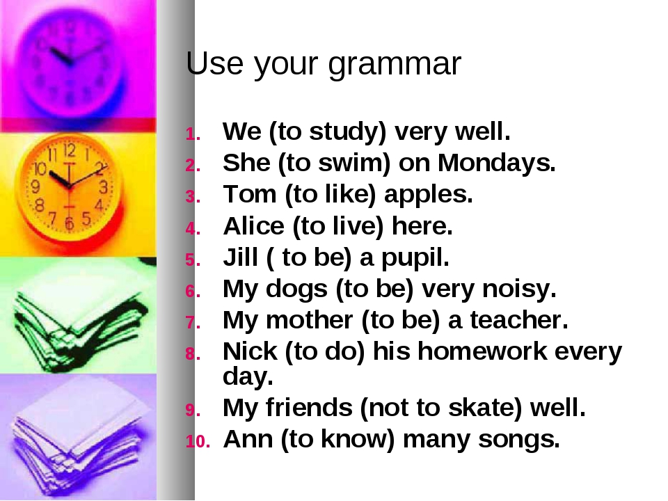 Use your grammar We (to study) very well. She (to swim) on Mondays. Tom (to l...