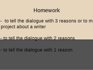 """Homework """"5"""" – to tell the dialogue with 3 reasons or to make a project about"""