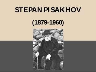 STEPAN PISAKHOV (1879-1960)