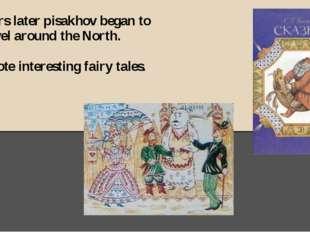 15 years later pisakhov began to travel around the North. He wrote interestin
