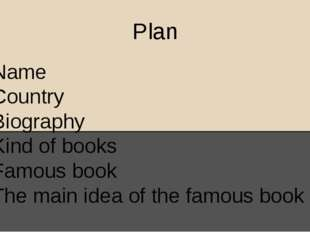 Plan Name Country Biography Kind of books Famous book The main idea of the fa