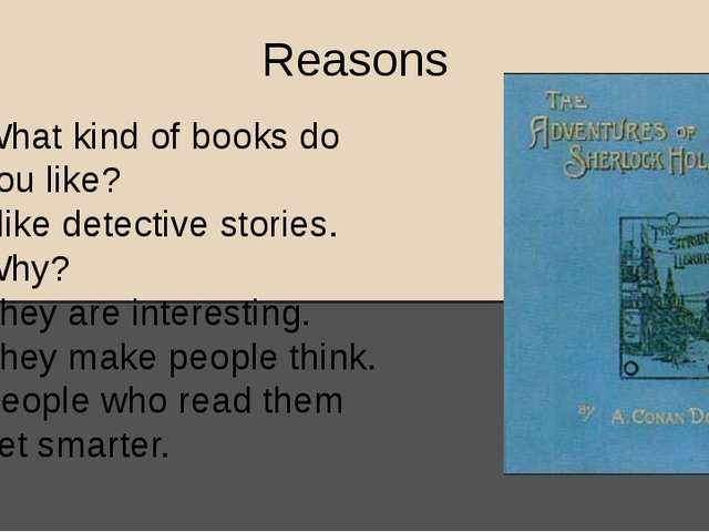 Reasons What kind of books do you like? I like detective stories. Why? They a...