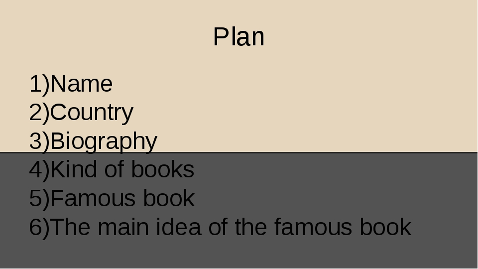 Plan Name Country Biography Kind of books Famous book The main idea of the fa...