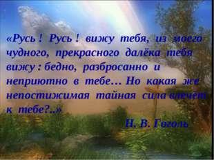 «Русь ! Русь ! вижу тебя, из моего чудного, прекрасного далёка тебя вижу : б