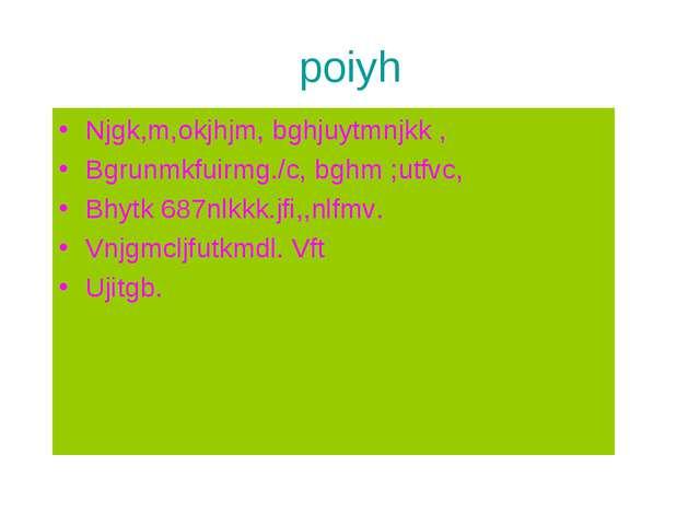 poiyh Njgk,m,okjhjm, bghjuytmnjkk , Bgrunmkfuirmg./c, bghm ;utfvc, Bhytk 687n...