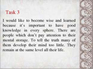 Task 3 I would like to become wise and learned because it's important to hav