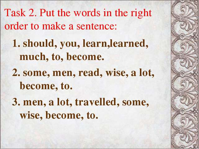 Task 2. Put the words in the right order to make a sentence: 1. should, you,...