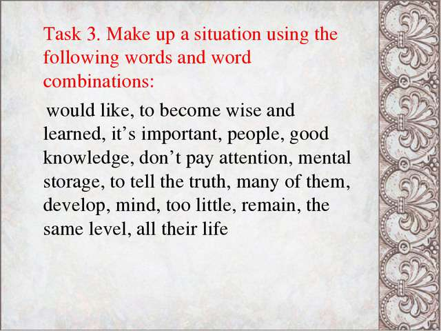 Task 3. Make up a situation using the following words and word combinations:...