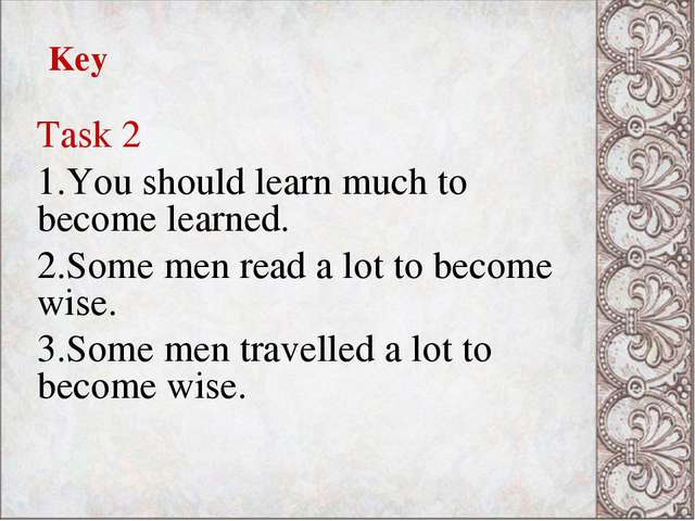 Key Task 2 You should learn much to become learned. Some men read a lot to be...