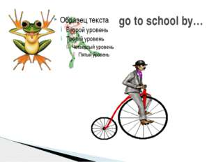go to school by…