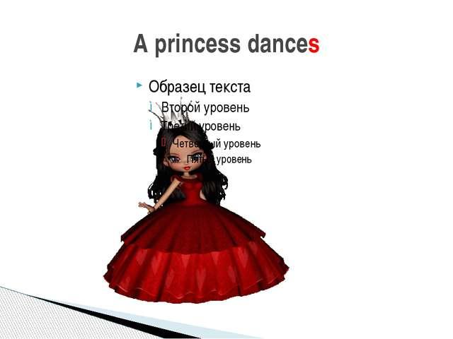 A princess dances