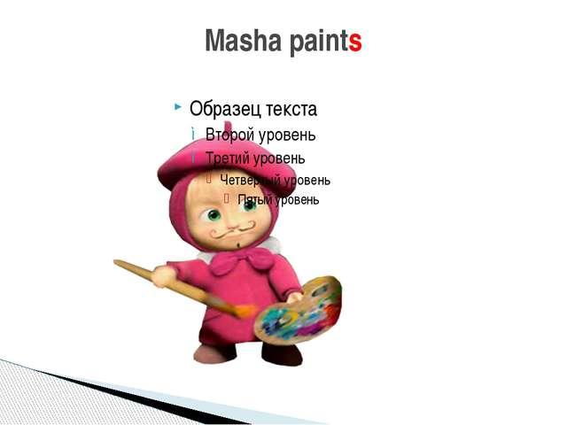 Masha paints