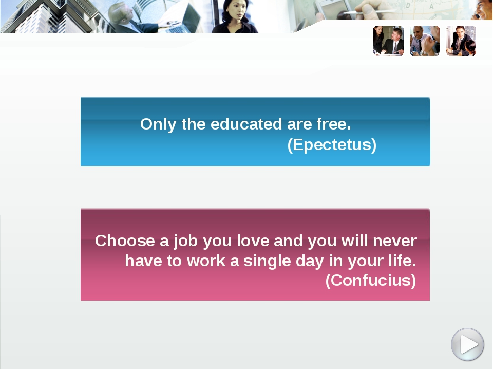 Only the educated are free. (Epectetus) Choose a job you love and you will n...