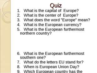 Quiz 1. What is the capital of Europe? 2. What is the center of Europe? 3. W