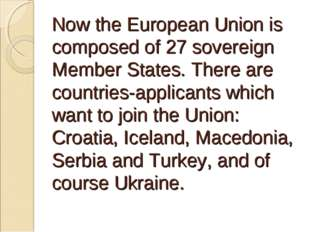 Now the European Union is composed of 27 sovereign Member States. There are