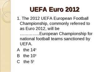 UEFA Euro 2012 1. The 2012 UEFA European Football Championship, commonly ref