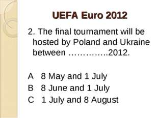 UEFA Euro 2012 2. The final tournament will be hosted by Poland and Ukraine b
